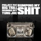 Project Pat - Bumping My Shit Feat. Drumma Boy, Yung Joc & Big Trill