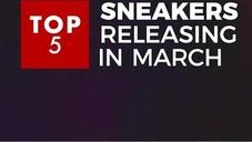 Top 5 Sneakers Releasing In March