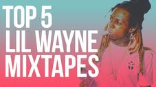 Top 5 Lil Wayne Mixtapes