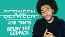 "Between The Lines: Jimi Tents Breaks Down ""Below the Surface"""