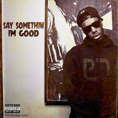 Say Something I'm Good