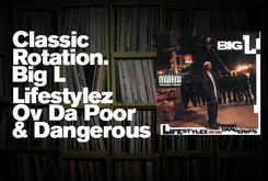 "Classic Rotation: Big L's ""Lifestylez Ov Da Poor & Dangerous"""